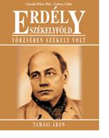 Erdély – Székelyföld – Törzsében Székely volt – Tamási Áron