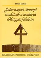 Iancu Laura: Jeles napok, ünnepi szokások a moldvai Magyarfaluba