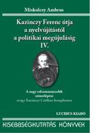 Miskolczy Ambrus: Kazinczy Ferenc útja a nyelvújítástól a politi