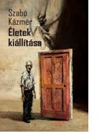 Szabó Kázmér: Életek kiállítása
