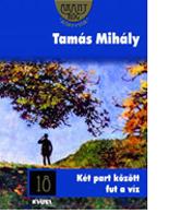 Tamás Mihály: Két part között fut a víz